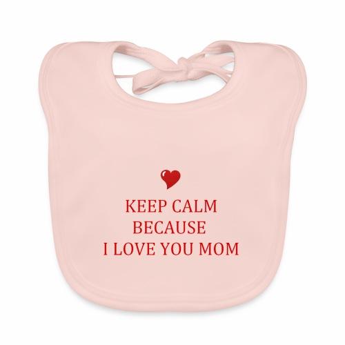 KEEP CALM I LOVE YOU MOM - Bavoir bio Bébé