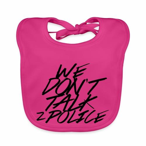 dont talk to police - Baby Bio-Lätzchen