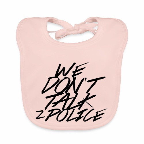 dont talk to police - Baby Bio-Lätzchen