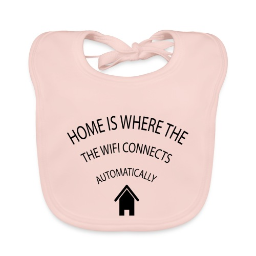 Home is where the Wifi connects automatically - Baby Organic Bib
