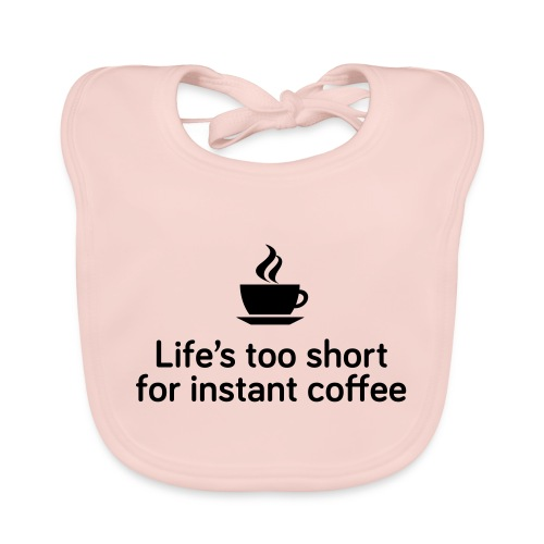 Life's too short for instant coffee - large - Organic Baby Bibs