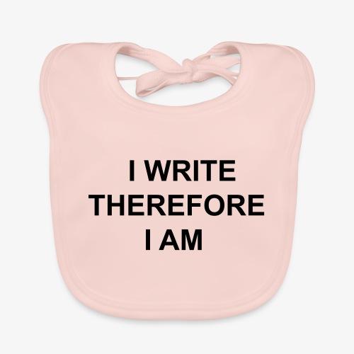 I Write Therefore I Am - Writers Slogan! - Baby Organic Bib