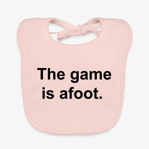 The game is afoot - Sherlock Holmes Quote - Baby Organic Bib