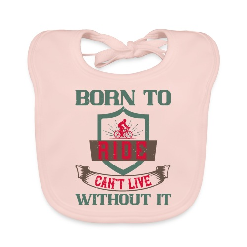 Born to ride can t live without it - Organic Baby Bibs