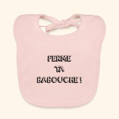 Tee-shirt ( FERME TA BABOUCHE ! ) - Bavoir bio Bébé