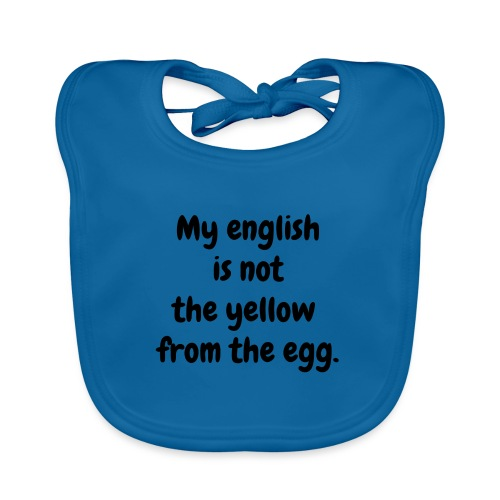 My english is not the yellow from the egg. - Baby Bio-Lätzchen