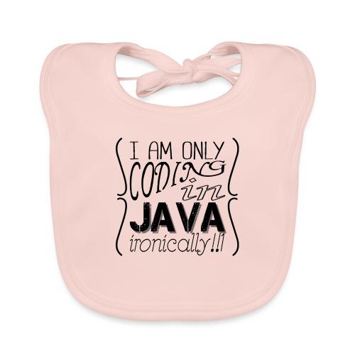 I am only coding in Java ironically!!1 - Baby Organic Bib