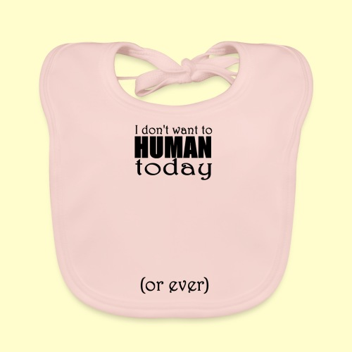 I don't want to human today (or ever) - Organic Baby Bibs