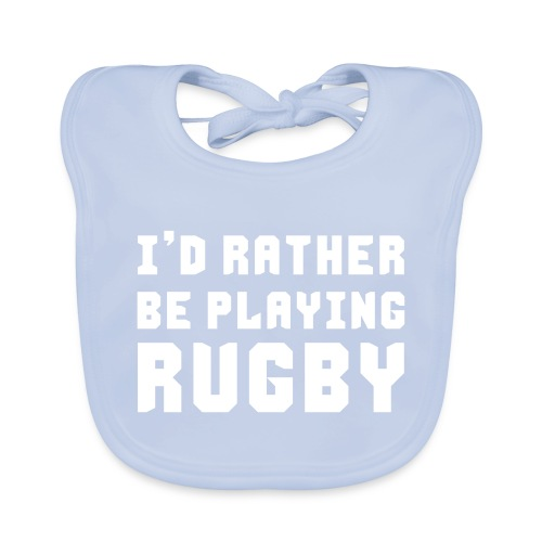 I d Rather Be Playing Rugby - Baby Organic Bib