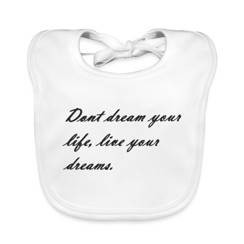 Don t dream your life live your dreams - Baby Organic Bib