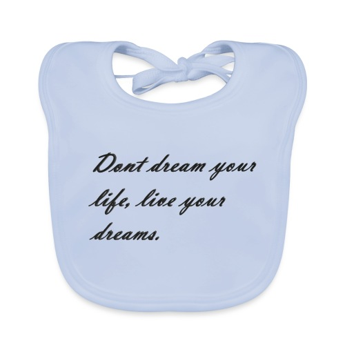 Don t dream your life live your dreams - Organic Baby Bibs