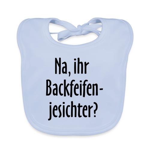 Na, ihr Backfeifenjesichter? - Baby Bio-Lätzchen