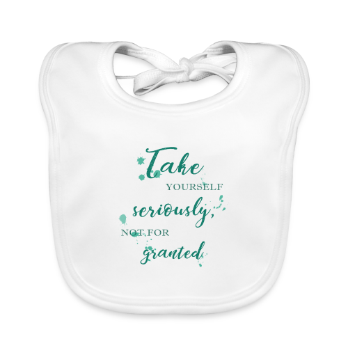 Take yourself seriously, not for granted - Baby Organic Bib