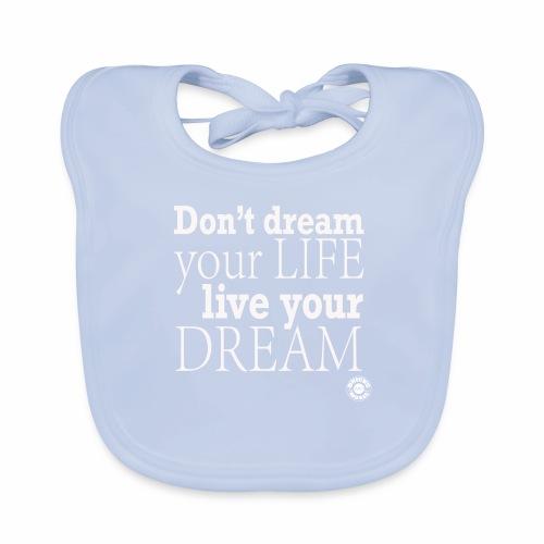 Don't dream your life, live your dream - Bavaglino ecologico per neonato