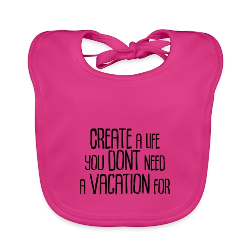 Create a Life you dont need a vacation for! - Baby Bio-Lätzchen