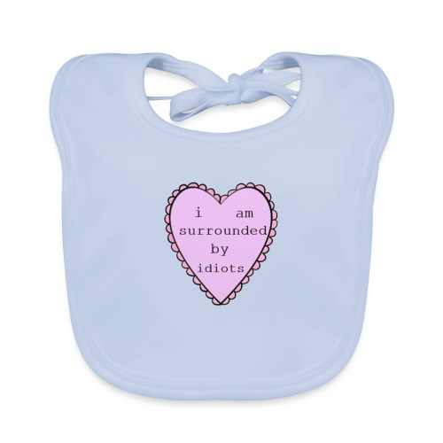 I'm surrounded by idiots - Organic Baby Bibs