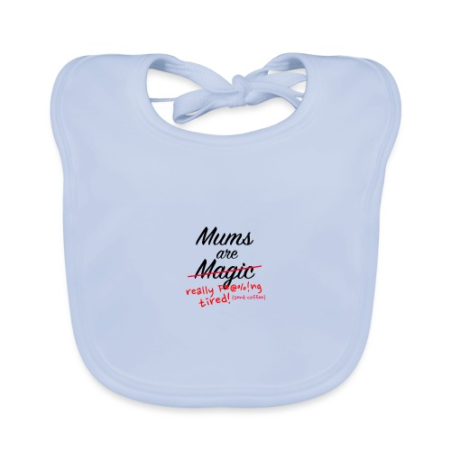 Mums are Magic ... really F * @%! Ng tired! - Organic Baby Bibs