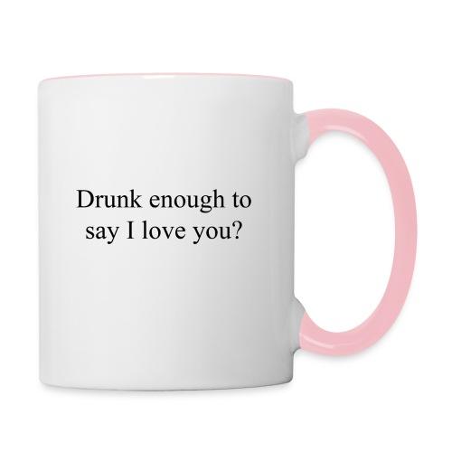 Betrunken genug um Ich liebe dich zu sagen? - Tasse zweifarbig