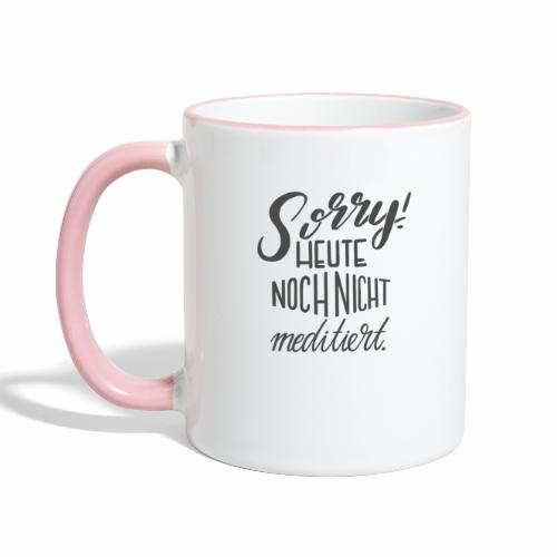Sorry! Heute noch nicht meditiert. - Tasse zweifarbig