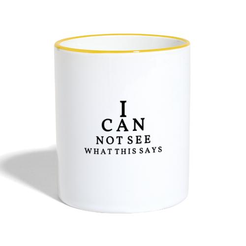 I can not see what this says! - Contrasting Mug