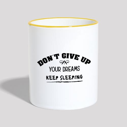 DON´T GIVE UP YOUR DREAMS - KEEP SLEEPING - Tasse zweifarbig