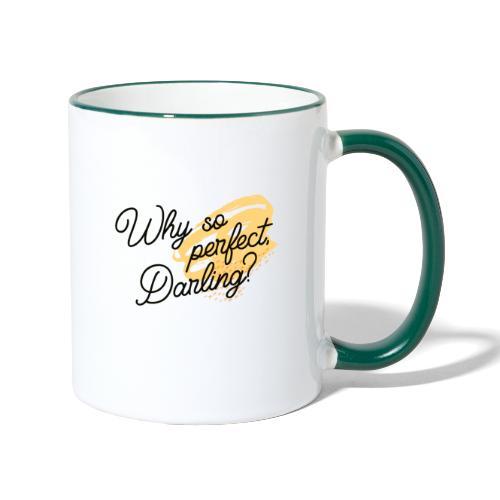 Why so perfect, Darling? - Tasse zweifarbig