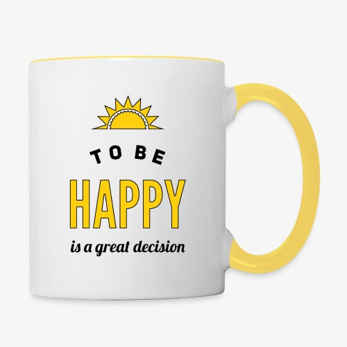 to be HAPPY is a great decision - Tasse zweifarbig