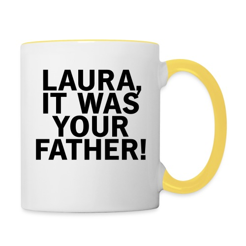 Laura it was your father - Tasse zweifarbig