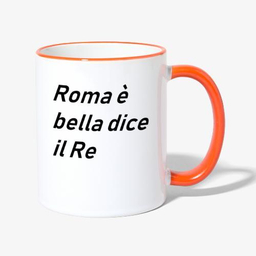 ROMA è bella dice il RE - Tazze bicolor