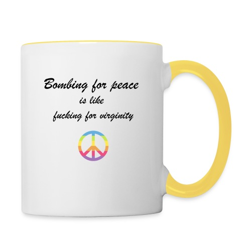 Bombing for peace is like fucking for virginity - Tasse zweifarbig