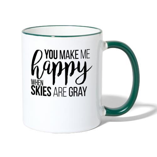 You make me happy when skies are gray - Tasse zweifarbig