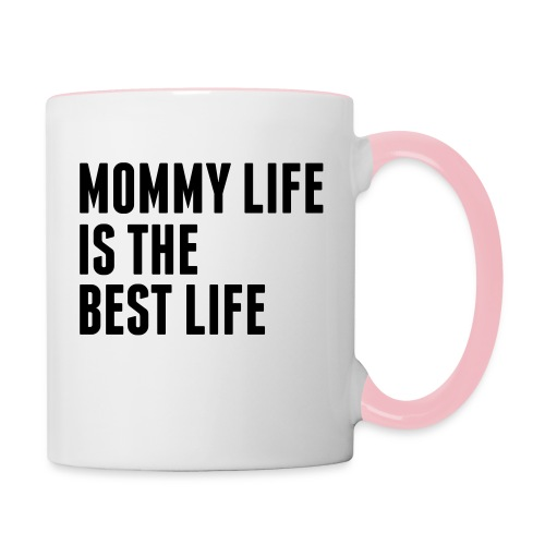 Mommy Life Is The Best Life - Contrasting Mug