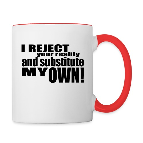 I reject your reality and substitute my own - Contrasting Mug