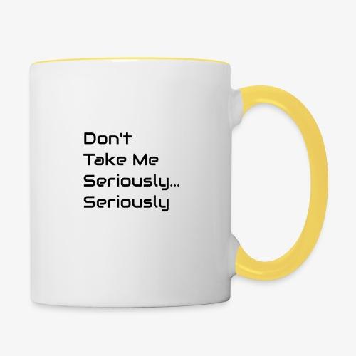 Don't Take Me Seriously... - Contrasting Mug