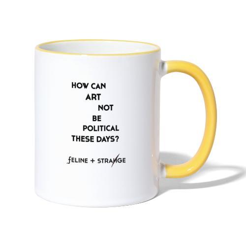 How can art not be political... weiss! - Tasse zweifarbig