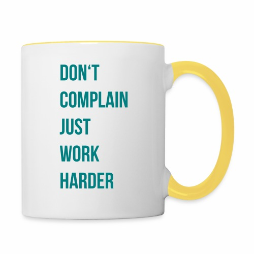 don't complain just work harder - Mok tweekleurig