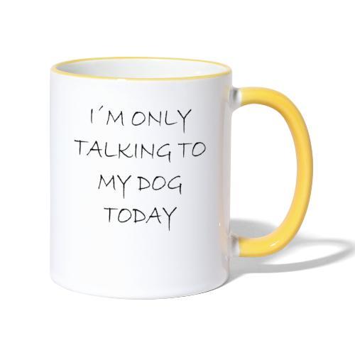 Heute spreche ich nur mit meinem Hund - Tasse zweifarbig