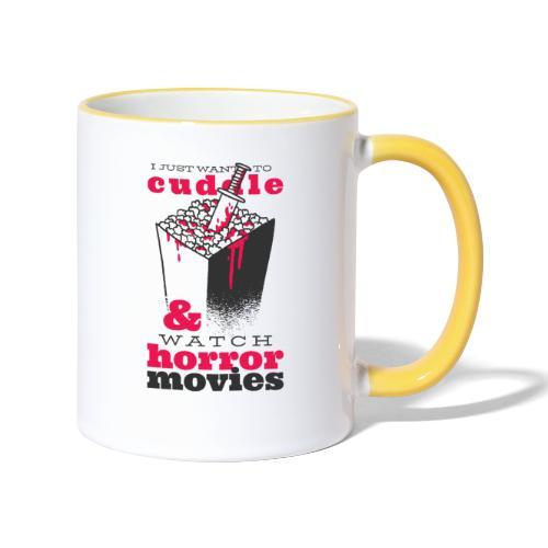 I Just Warn To Cuddle & Watch Horror Movies - Tasse zweifarbig