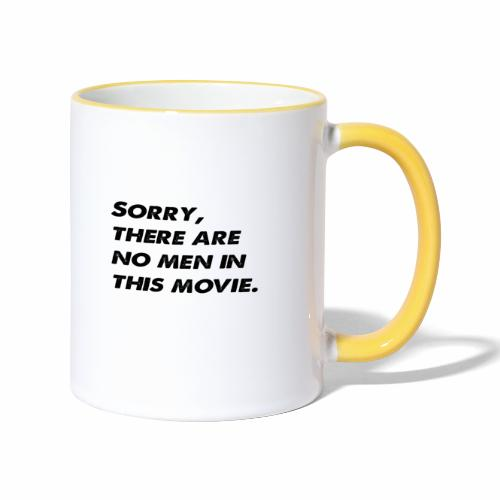 Sorry, there are no men in this movie. - Contrasting Mug