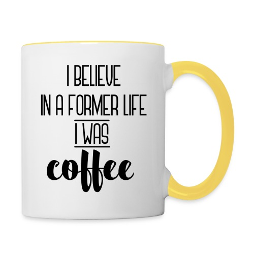 I Believe in a former life I was coffee - Taza en dos colores