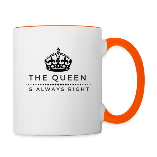 THE QUEEN IS ALWAYS RIGHT - Tasse zweifarbig
