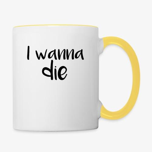 I wanna die - Contrasting Mug