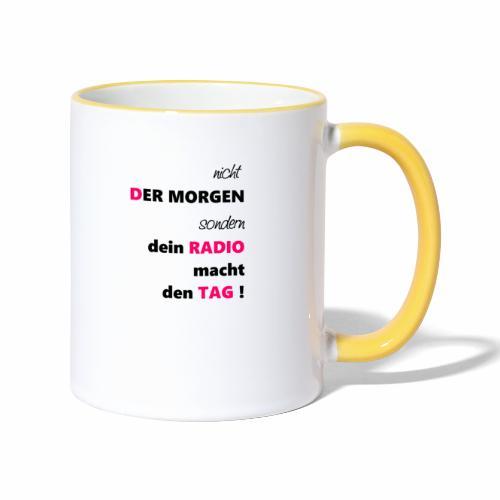 nicht der Morgen macht den Tag sondern dein Radio - Tasse zweifarbig