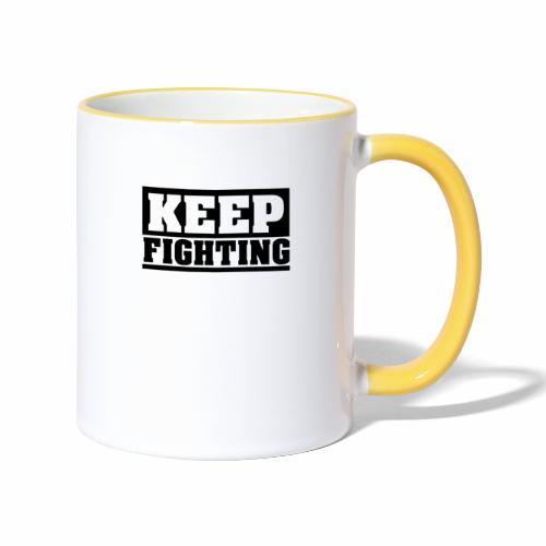 KEEP FIGHTING, Spruch, Kämpf weiter, gib nicht auf - Tasse zweifarbig