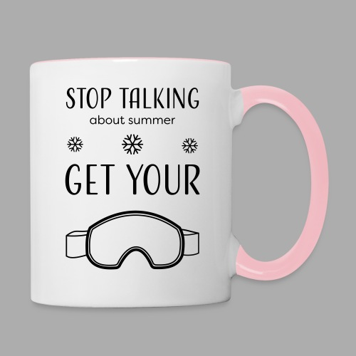 STOP TALKING ABOUT SUMMER AND GET YOUR SNOW / WINTER - Contrasting Mug
