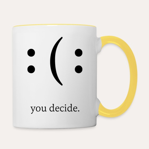 you decide. - Tasse zweifarbig