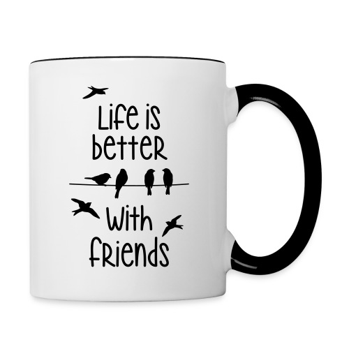 life is better with friends Vögel twittern Freunde - Contrasting Mug