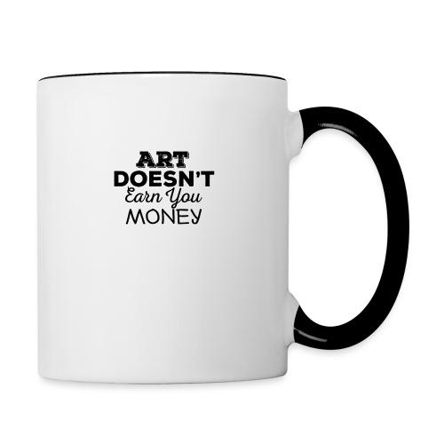 Art Doesnt Earn You Money - Mok tweekleurig