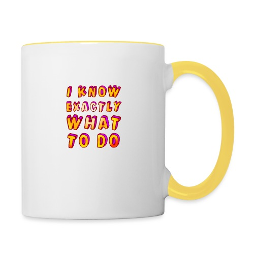 I know exactly what to do - Contrasting Mug