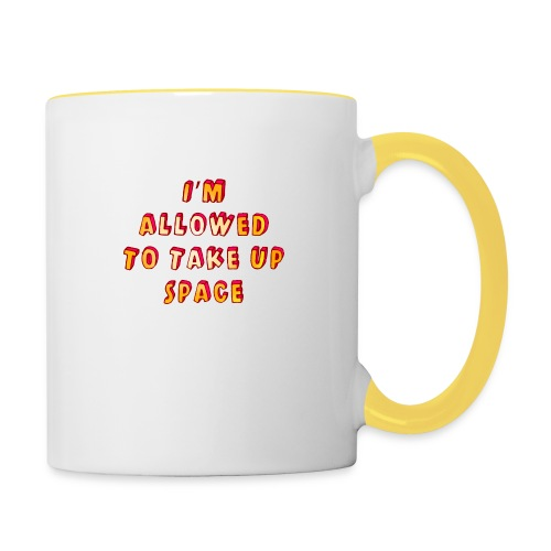I m allowed to take up space - Contrasting Mug